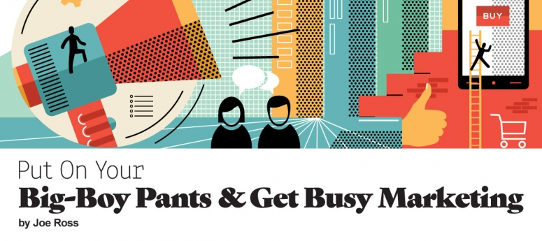 Put On Your Big-Boy Pants and Get Busy Marketing