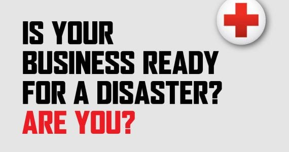 Is Your Business Ready For a Disaster? Are You?
